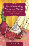 May Crowning, Mass, and Merton by Liz   Kelly