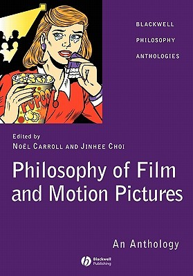 Philosophy of Film and Motion Pictures by Noël Carroll