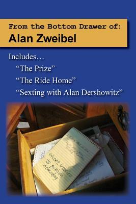 From the Bottom Drawer of: Alan Zweibel: The Prize, the Ride Home, Sexting with Alan Dershowitz