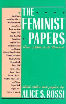 The Feminist Papers by Alice S. Rossi