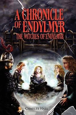 A Chronicle Of Endylmyr by Charles Hall
