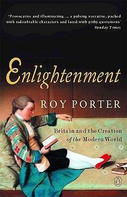 Enlightenment: Britain and the Creation of the Modern World (Studies in European History)