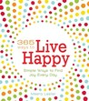 365 Ways to Live Happy: Simple Ways to Find Joy Every Day