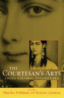 The Courtesan's Arts: Cross-Cultural Perspectives [With CDROM]