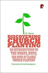 Discovering Church Planting: An Introduction to the Whats, Whys, and Hows of Global Church Planting