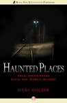 Haunted Places: True Encounters with the World Beyond
