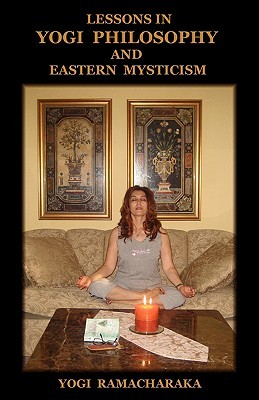 Lessons in yogi philosophy and eastern mysticism by William Walker Atkinson