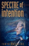 Spectre of Intention by Tonya Macalino