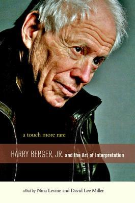 A Touch More Rare: Harry Berger, Jr., and the Arts of Interpretation