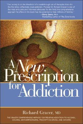A New Prescription for Addiction by Richard Gracer