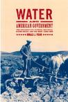 Water and American Government: The Reclamation Bureau, National Water Policy, and the West, 1902-1935