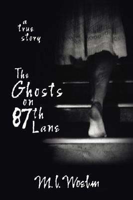 The Ghosts on 87th Lane by M.L. Woelm
