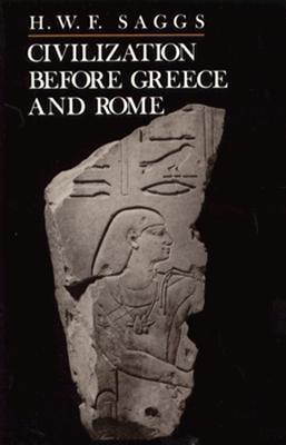Civilization before Greece and Rome by H.W.F. Saggs
