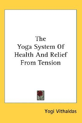 The Yoga System of Health and Relief from Tension