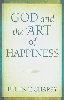 God and the Art of Happiness by Ellen T. Charry