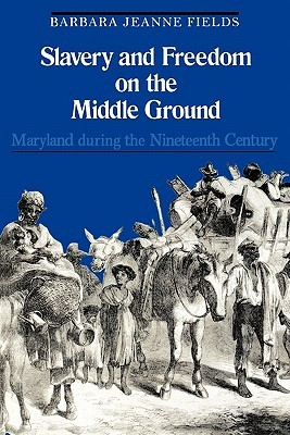 Slavery and Freedom on the Middle Ground: Maryland During the Nineteenth Century