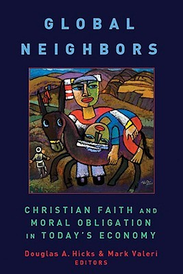 Global Neighbors: Christian Faith and Moral Obligation in Today's Economy