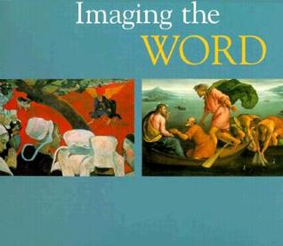 Imaging the Word: An Arts and Lectionary Resource