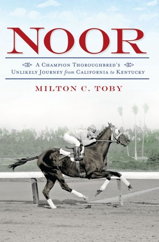 Noor: A Champion Thoroughbred's Unlikely Journey from California to Kentucky