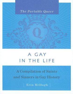 The Portable Queer: A Gay in the Life: A Compilation of Saints and Sinners in Gay History