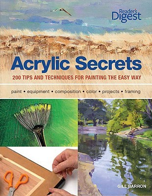Acrylic Secrets: 300 Tips and Techniques for Painting the Easy Way