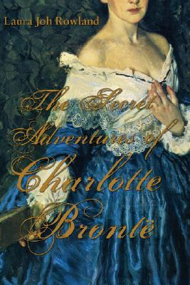 The Secret Adventures of Charlotte Brontë by Laura Joh Rowland