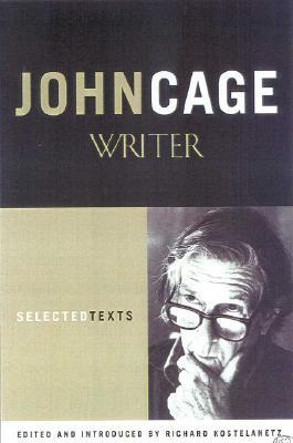 John Cage: Writer: Selected Texts
