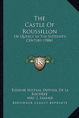 The Castle Of Roussillon: Or Quercy In The Sixteenth Century (1884)