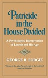 Patricide in the House Divided: A Psychological Interpretation of Lincoln and His Age