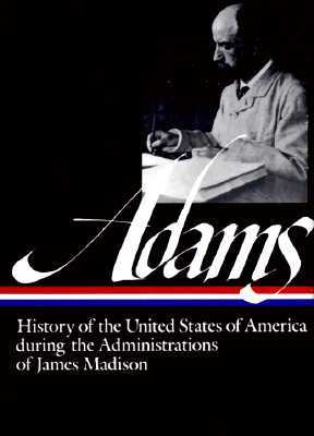 History of the United States During the Administrations of Ja... by Henry Adams