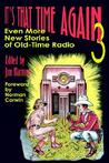 It's That Time Again 3: Even More New Stories of Old-Time Radio