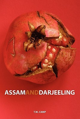 Assam and Darjeeling by T.M. Camp