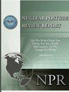 Nuclear Posture Review Report: Or, We Won't Nuke You Unless You Are a Really Bad Country, or We Change Our Minds