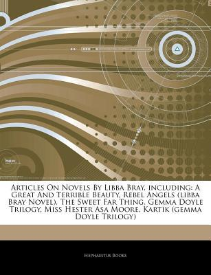 Articles on Novels by Libba Bray, Including: A Great and Terrible Beauty, Rebel Angels (Libba Bray Novel), the Sweet Far Thing, Gemma Doyle Trilogy, M