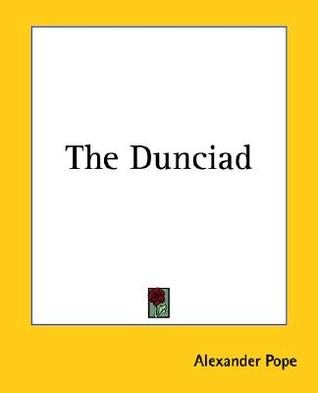 The Dunciad by Alexander Pope