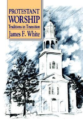 Protestant Worship by James F. White