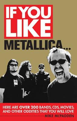 If You Like Metallica... by Mike McPadden