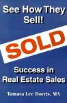See How They Sell!: Success in Real Estate Sales