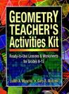 Geometry Teacher's Activities Kit: Ready-To-Use Lessons and Worksheets for Grades 6-12