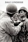 Show Me the Hero: An Iowa Draftee Joins the 90th Infantry Division During WW II in Europe