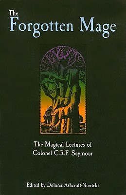 The Forgotten Mage: The Magical Lectures of Colonel C.R.F. Seymour