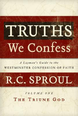 Truths We Confess - Volume 1 by R.C. Sproul
