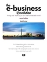 The E-Business (R)Evolution: Living and Working in an Interconnected World