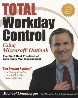 Total Workday Control Using Microsoft Outlook, 1st Edition by Michael Linenberger