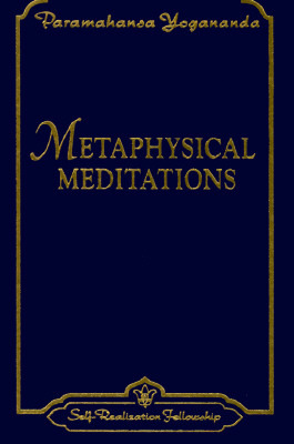 Metaphysical Meditations by Paramahansa Yogananda