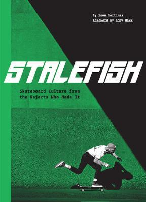 Stalefish: Skateboard Culture from the Rejects Who Made It