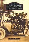 Rochester Labor and Leisure (Images of America: New York)