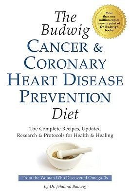 The Budwig Cancer & Coronary Heart Disease Prevention Diet: The Revolutionary Diet from Dr. Johanna Budwig, the Woman Who Discovered Omega-3s