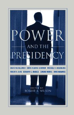 Power And The Presidency by Robert A. Wilson