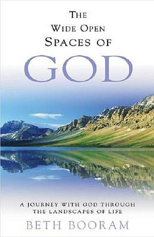 The Wide Open Spaces of God by Beth Booram